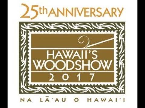 HAWAII'S WOODSHOW 2017  -  25th ANNIVERSARY