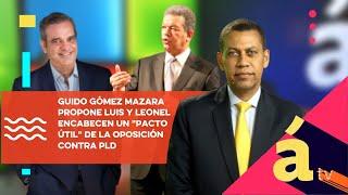 """Guido Gómez Mazara propone  Luis y Leonel lideren un """"pacto útil"""" de oposición contra PLD- 2"""