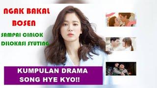 7 DRAMA KOREA YANG DIBINTANGI ARTIS CANTIK SONG HYE KYO! SAMPAI CINLOK DI LOKASI SYUTING