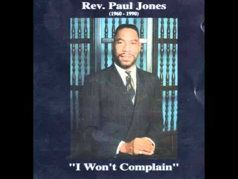 I WON'T COMPLAIN REV PAUL JONES Extended Version Praise Break