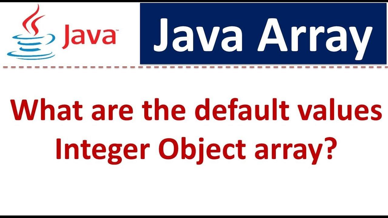 Java tutorial java array integer object array default values java tutorial java array integer object array default values baditri Image collections