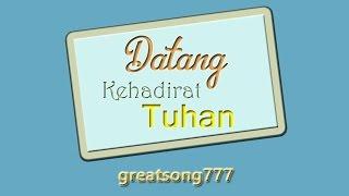 Datang Kehadirat Tuhan dengan lirik (07082014) ✔ Mp3