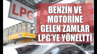 Benzine gelen zamlar LPG ye talebi arttırdı