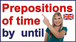 "Prepositions of time ""by"" and ""until"" 