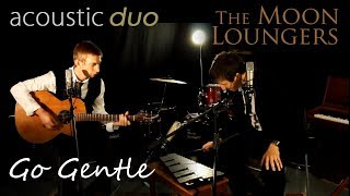Go Gentle Robbie Williams | Acoustic Cover by the Moon Loungers