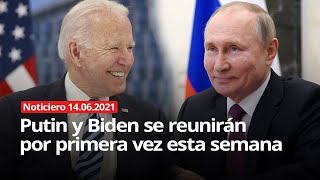 Putin y Biden se reunirán por primera vez esta semana - NOTICIERO 14/06/2021