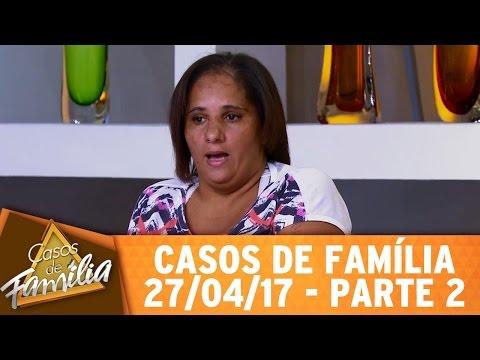 Casos de Família (27/04/17) - Mais inútil que o seu marido... - Parte 2