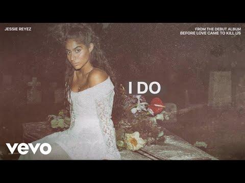 Jessie Reyez - I DO (Audio)