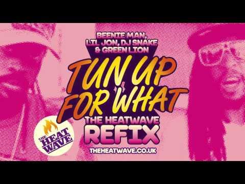 Tun Up For What (The Heatwave Refix) Beenie Man X Lil Jon X DJ Snake X Green Lion Crew