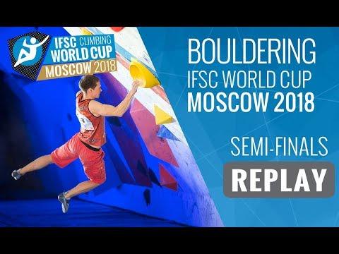 Ifsc climbing world cup moscow 2018 - bouldering - semi-finals - men/women