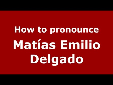 How to pronounce Matías Emilio Delgado (Argentine Spanish/Argentina) - PronounceNames.com