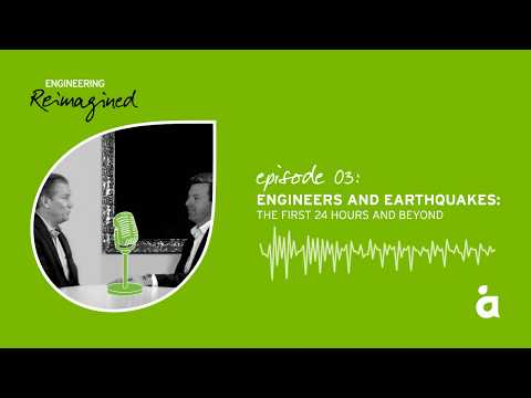 Engineering Reimagined podcast episode three: Engineers and earthquakes