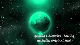 Gomoha & Electrixx - Rolling Umbrella (Original Mix)