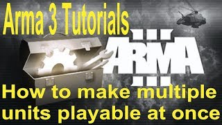 How to make multiple units playable at once - (Arma 3 Tutorial)