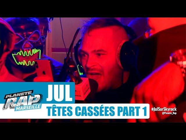 Jul - Freestyle Têtes cassées [Part 1] #PlanèteRap