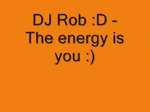 DJ Rob - The Energy Is You