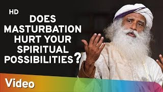 Does Masturbation Hurt Your Spiritual Possibilities ? - Sadhguru - Spiritual Life