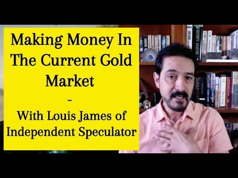 Making Money In The Current Gold Market - With Louis James of Independant Speculator