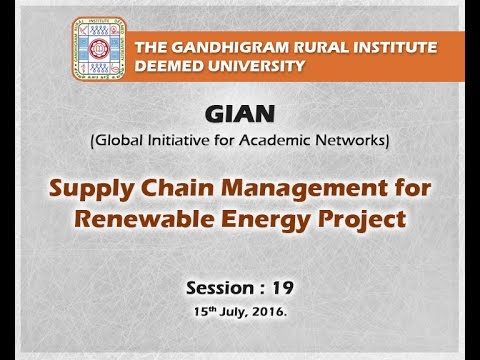 GIAN: Supply Chain Management for Renewable Energy Projects – Session: 19