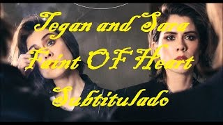Tegan and Sara -  Faint Of Heart (subtitulado)