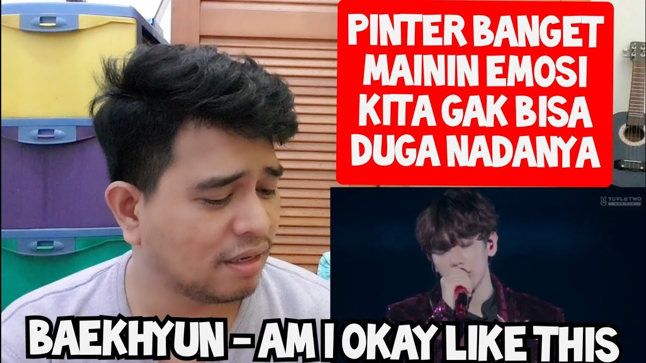 JANGAN DIRAGUKAN | BAEKHYUN - AM I OKAY LIKE THIS | LIVE CONCERT (Reaction)