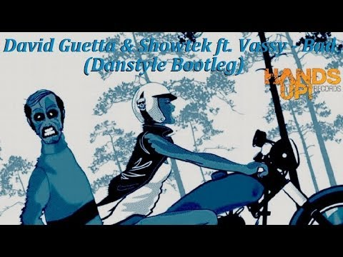 David Guetta & Showtek Feat. Vassy - Bad (Danstyle Bootleg)
