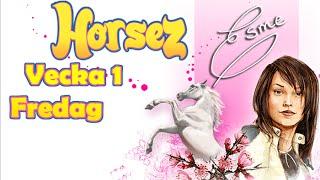 Horsez ~ Vecka 1, Fredag (Del 5)