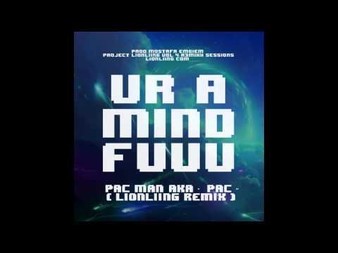 02. Ur A Mind Fuuu (Pac Man AKA Pac - LIONLIING Remix)