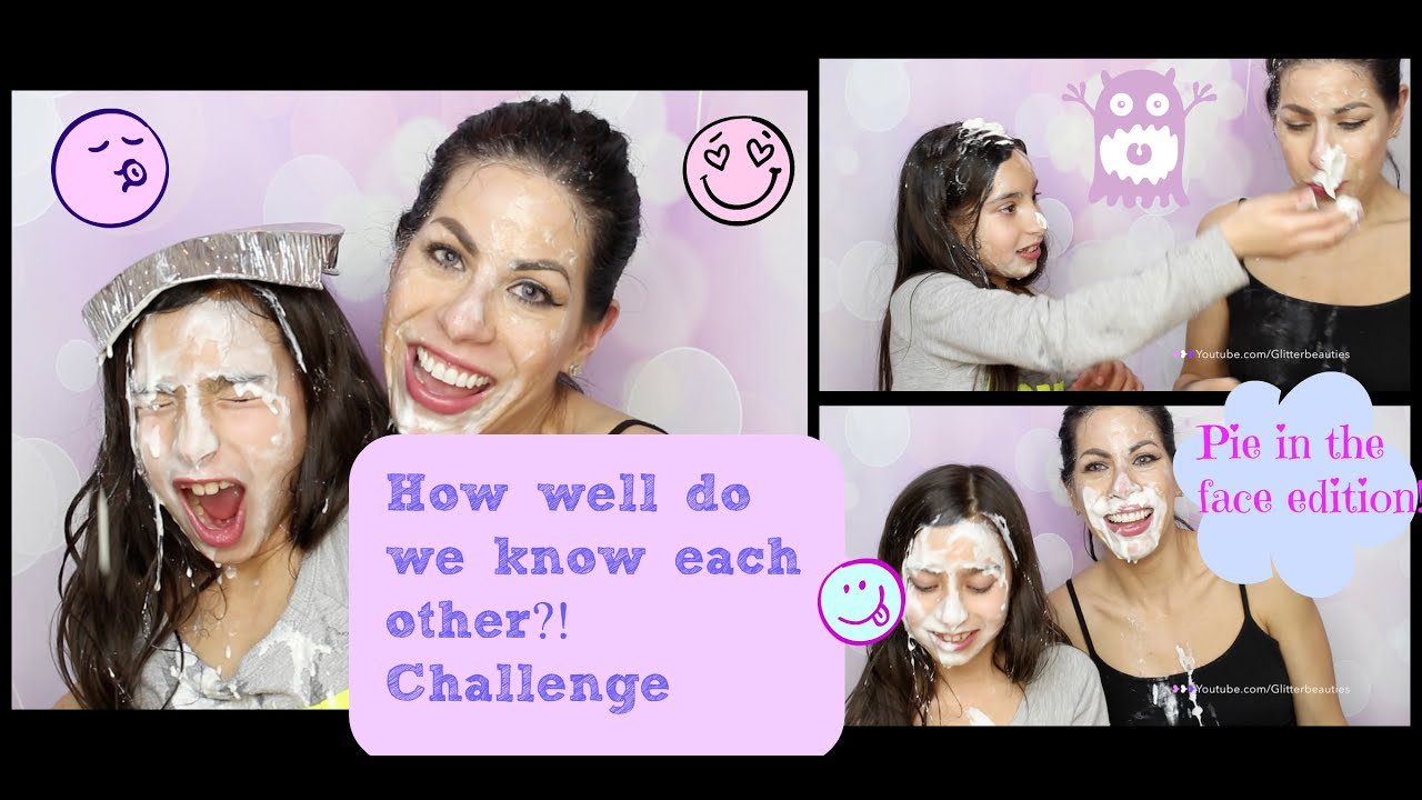 How Well Do We Know Each Other Challenge : Pie In The Face