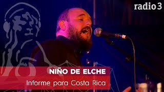 NIÑO DE ELCHE - Informe para Costa Rica | Concierto 40 años Constitución | Radio 3