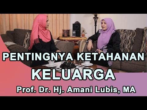 Pentingnya ketahanan keluarga - Prof. Dr. Hj. Amani Lubis, MA