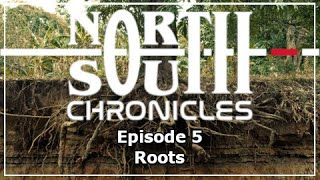 The North South Chronicles - Episode 5 - Roots