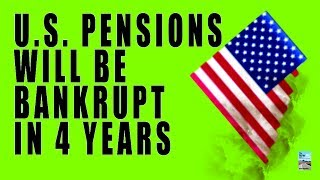 U.S. Pensions Will be Bankrupt in 4 Years! Countless People Will Not Survive!