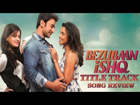 Bezubaan Ishq - Title Song Review | Sneha Ullal, Nishant Malkani | New Bollywood Movies News 2015