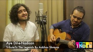 Aye Dil-e-Nadan | Tribute To The Legends Part 9 | Aabhas Shreyas | One Take Video