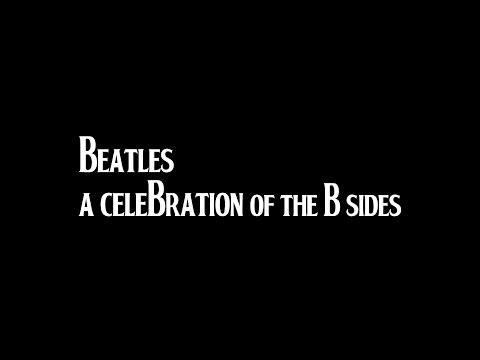 Beatles - a Celebration of the B Sides