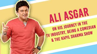 Ali Asgar on being typecast as a comedian and missing the team of The Kapil Sharma Show |Exclusive|
