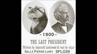 1900, or the Last President written by Ingersoll Lockwood & read by edgar