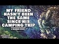 My Friend Hasn't Been The Same Since His Camping Trip (Part 3) | Scary Wendigo Horror Story