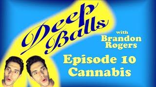 Deep Balls with Brandon Rogers Ep 010: Cannabis