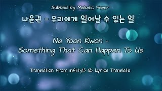 Na Yoon Kwon (나윤권) - Something That Can Happen To Us (우리에게 일어날 수 있는 일) [English subs + Rom + Hangul]