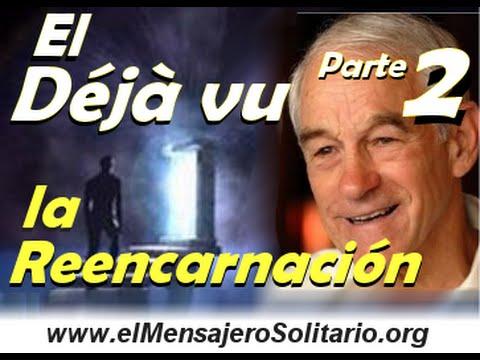 El Deja vu y la reencarnacion Parte 2 | El Mensajero Solitario.org