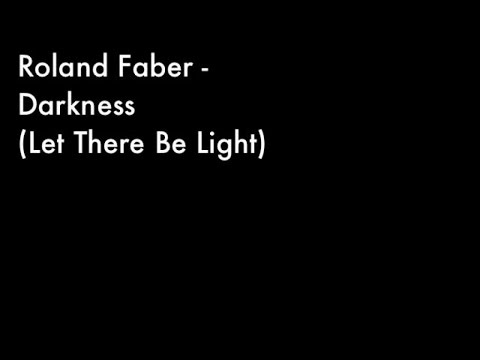 Roland Faber - Darkness (Let There Be Light)