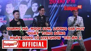 """QUANG HÀ, NGỌC SƠN, LƯƠNG GIA HUY """"quẩy"""" tưng bừng trong ngày công bố liveshow """"Tri Ân 2"""" - SAIGONTV"""
