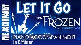 Let It Go - From Disney's Broadway Musical Frozen - Piano Accompaniment in E Minor - Karaoke