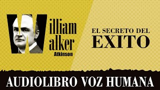 EL SECRETO DEL ÉXITO AUDIOLIBRO COMPLETO EN ESPAÑOL - WILLIAM WALKER ATKINSON - VOZ HUMANA