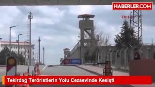 Tekirdağ Teröristlerin Yolu Cezaevinde Kesişti