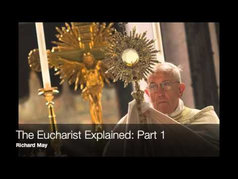 The Eucharist Explained, Part 1 -- Richard May