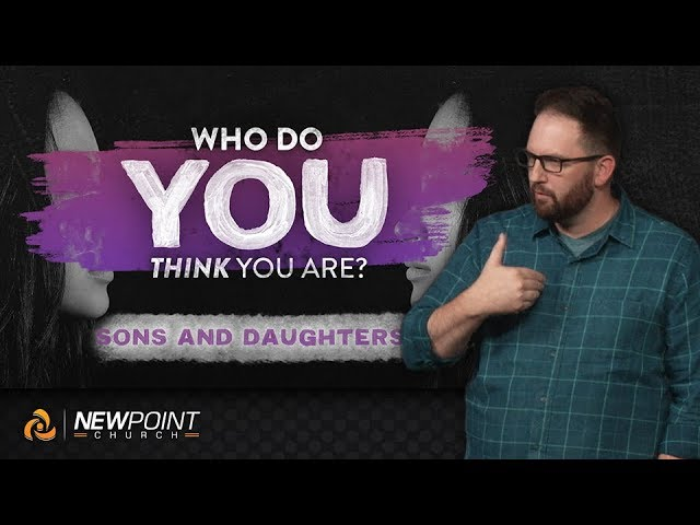 Sons and Daughters | Who Do You Think You Are? [ New Point Church ]