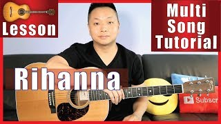 How to Play Rihanna Songs on Guitar - Multi-Song Guitar Tutorial
